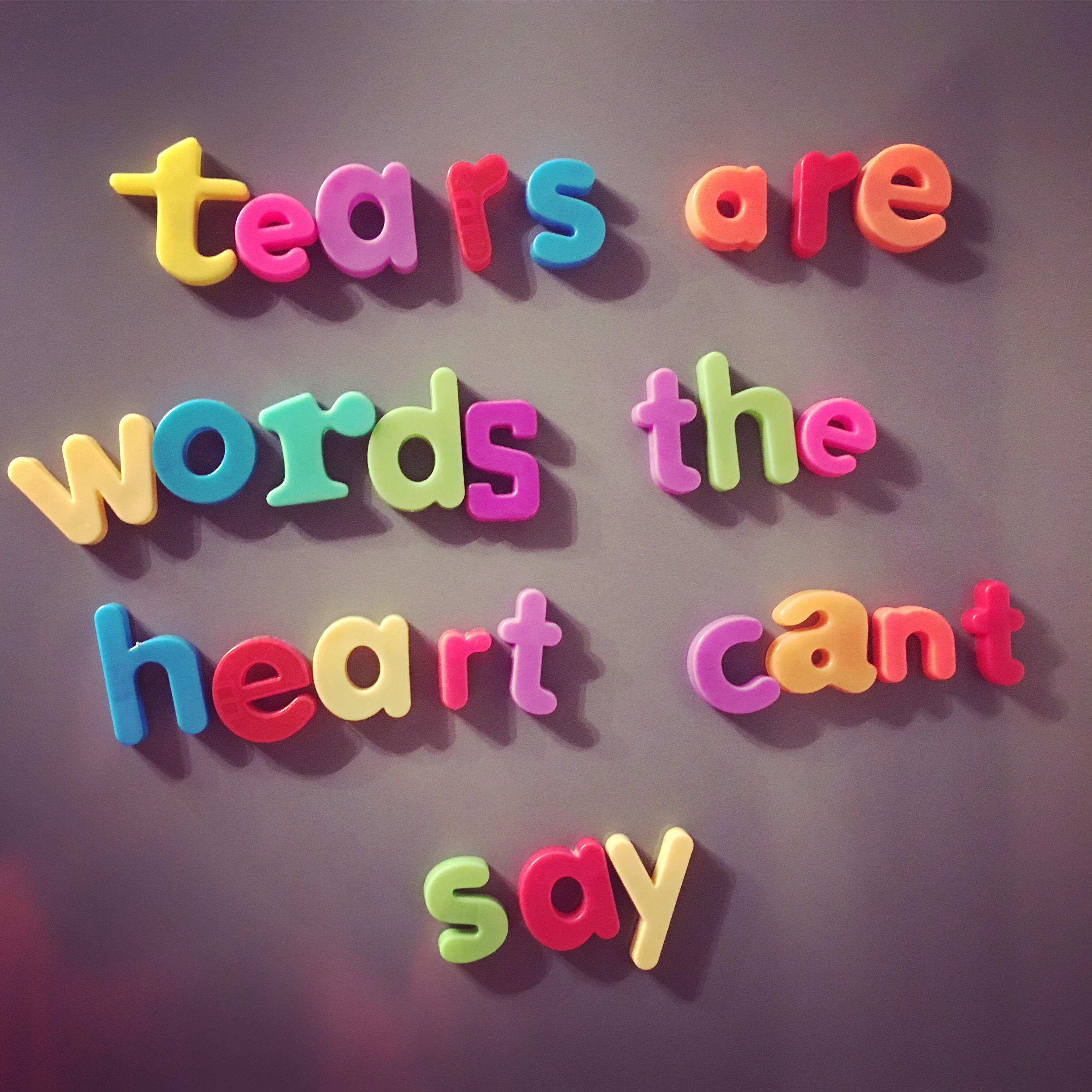Tears Are Words The Heart Cant Say Whatmyfridgesays