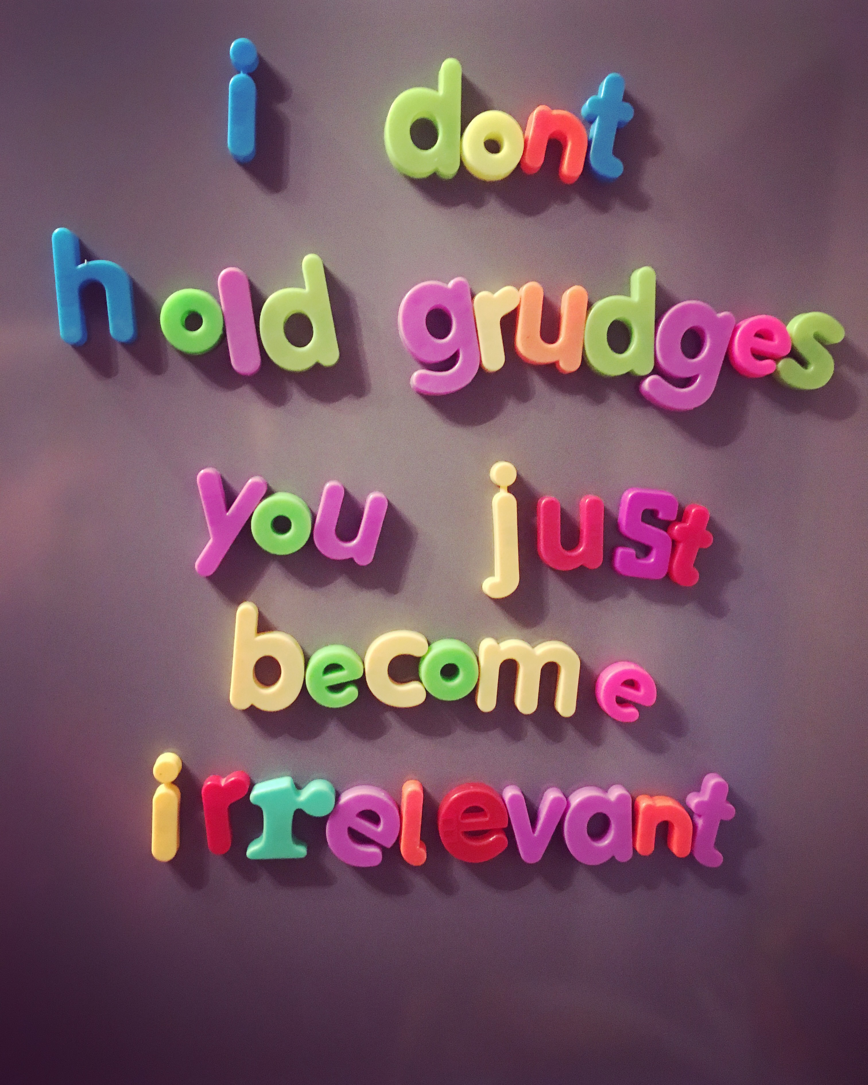 I Dont Hold Grudges You Just Become Irrelevant Whatmyfridgesays